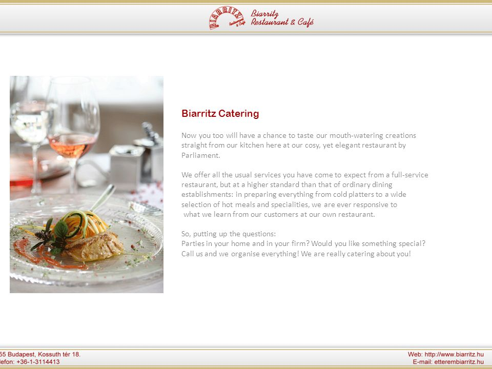 Biarritz Catering Now you too will have a chance to taste our mouth-watering creations straight from our kitchen here at our cosy, yet elegant restaurant by Parliament.