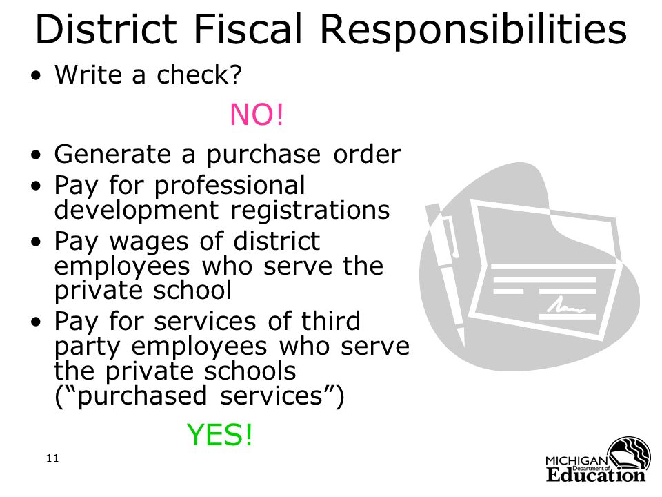 11 District Fiscal Responsibilities Write a check.