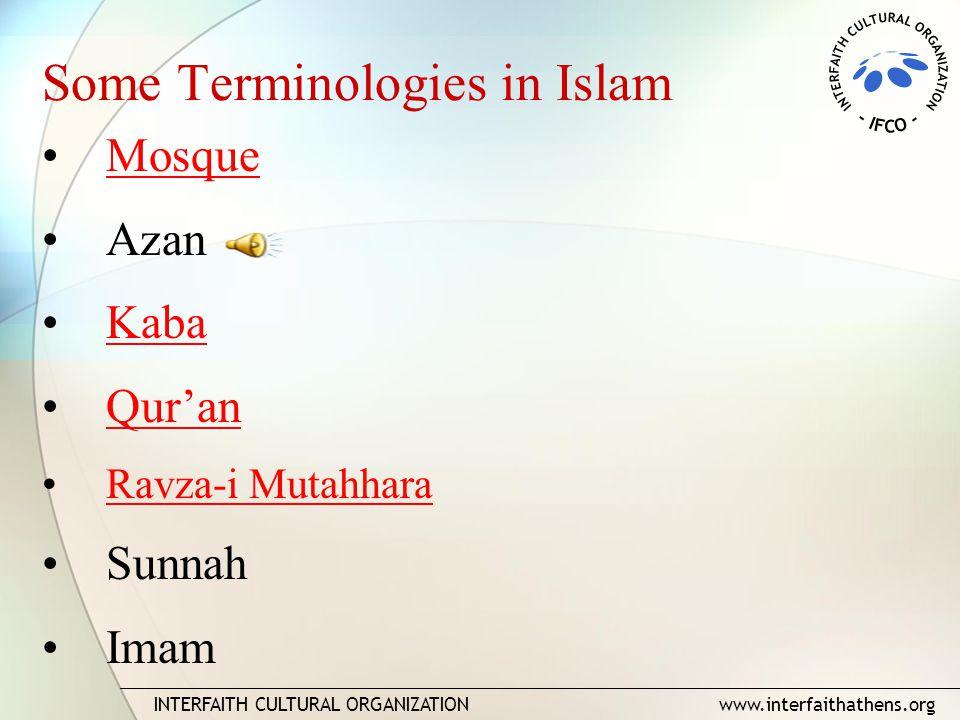 INTERFAITH CULTURAL ORGANIZATION www.interfaithathens.org Some Terminologies in Islam Mosque Azan Kaba Qur'an Ravza-i Mutahhara Sunnah Imam