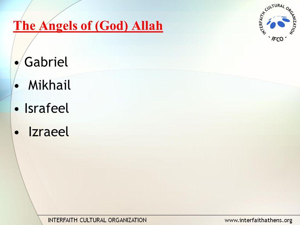 INTERFAITH CULTURAL ORGANIZATION www.interfaithathens.org The Angels of (God) Allah Gabriel Mikhail Israfeel Izraeel