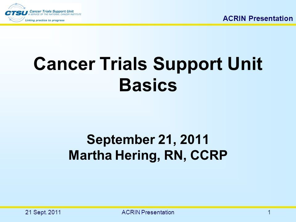 ACRIN Presentation Viewing Roster Data From the Regulatory Tab –View all institution rosters associated with the user –View person information including contact and registration and roster status –View the ACRIN institution and person rosters –View investigator's CTEP status –Assign site roles on the CTSU roster 21 Sept.