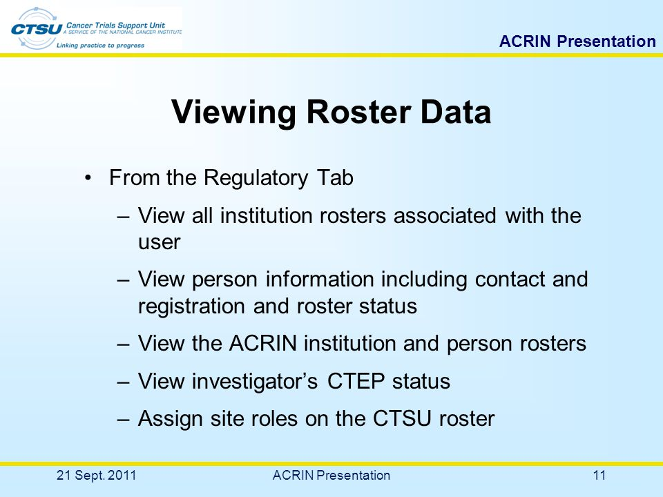 Register online: https://www.ctsu.org Click on the links entitled: – Register with the CTSU – CTEP-IAM registration system – Request New Account Complete the appropriate registration –Physician (IR) or Associate (CTEP-IAM) –IAM is recommended for physicians but not required Await e-mail to confirm user name and password Steps to CTEP IAM Registration 21 Sept.