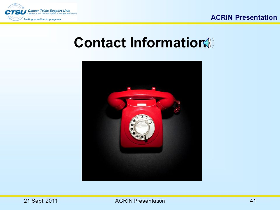 ACRIN Presentation CTSU Customer Service Help Desk Support –Provide services from 9:00 am to 5:30 pm ET.