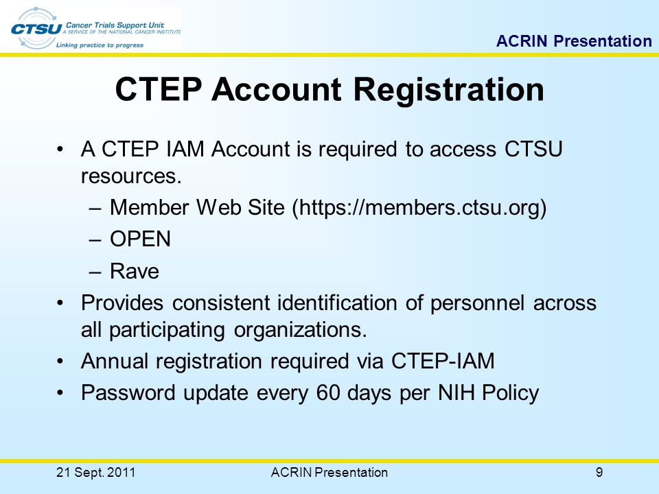 ACRIN Presentation CTEP Account Registration A CTEP IAM Account is required to access CTSU resources.