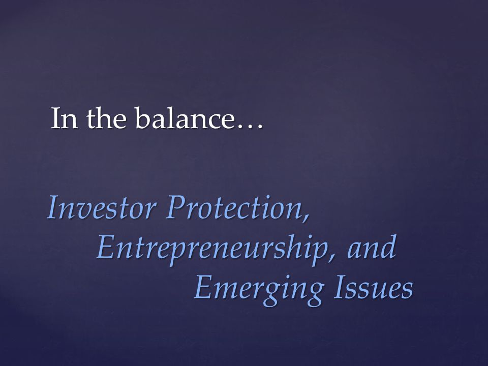 In the balance… Investor Protection, Entrepreneurship, and Emerging Issues