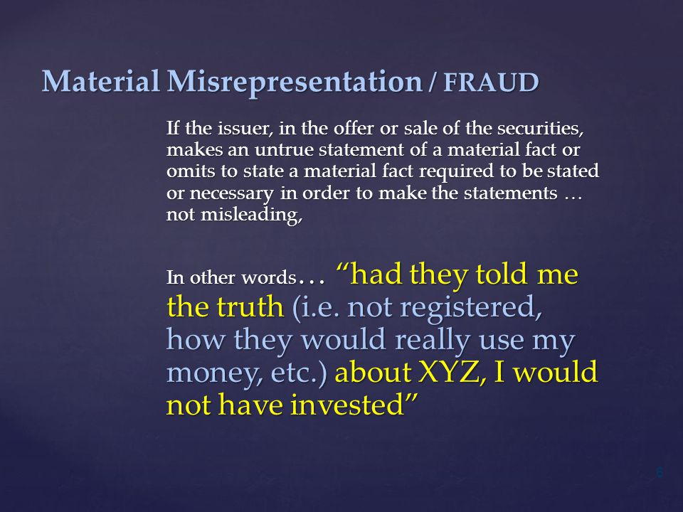 If the issuer, in the offer or sale of the securities, makes an untrue statement of a material fact or omits to state a material fact required to be stated or necessary in order to make the statements … not misleading, In other words … had they told me the truth (i.e.