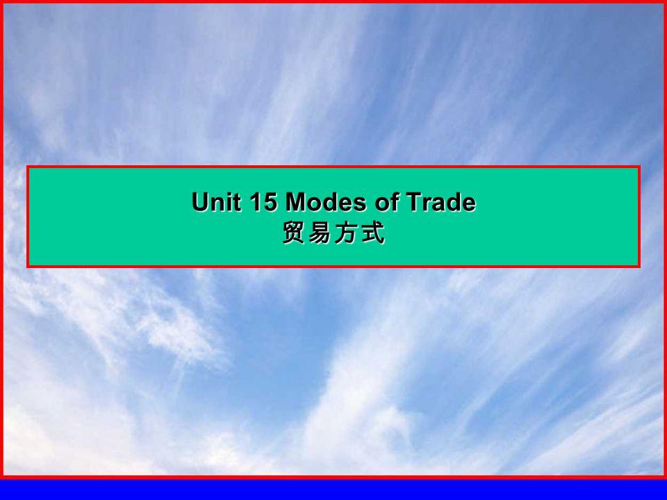 Unit 15 Modes of Trade 贸易方式