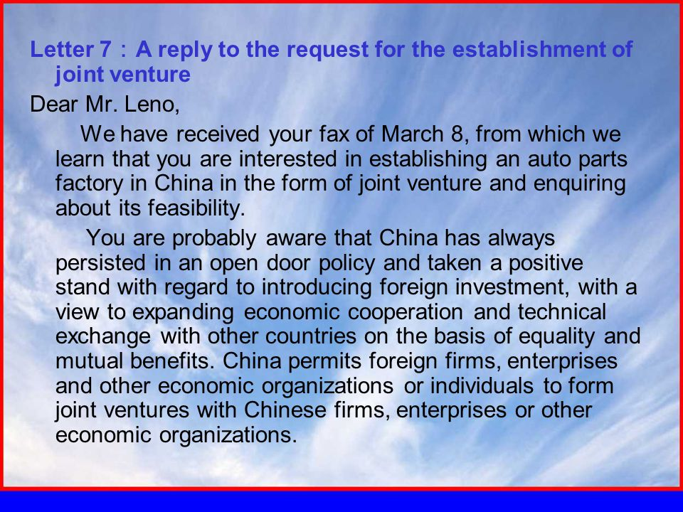 Letter 7 : A reply to the request for the establishment of joint venture Dear Mr. Leno, We have received your fax of March 8, from which we learn that