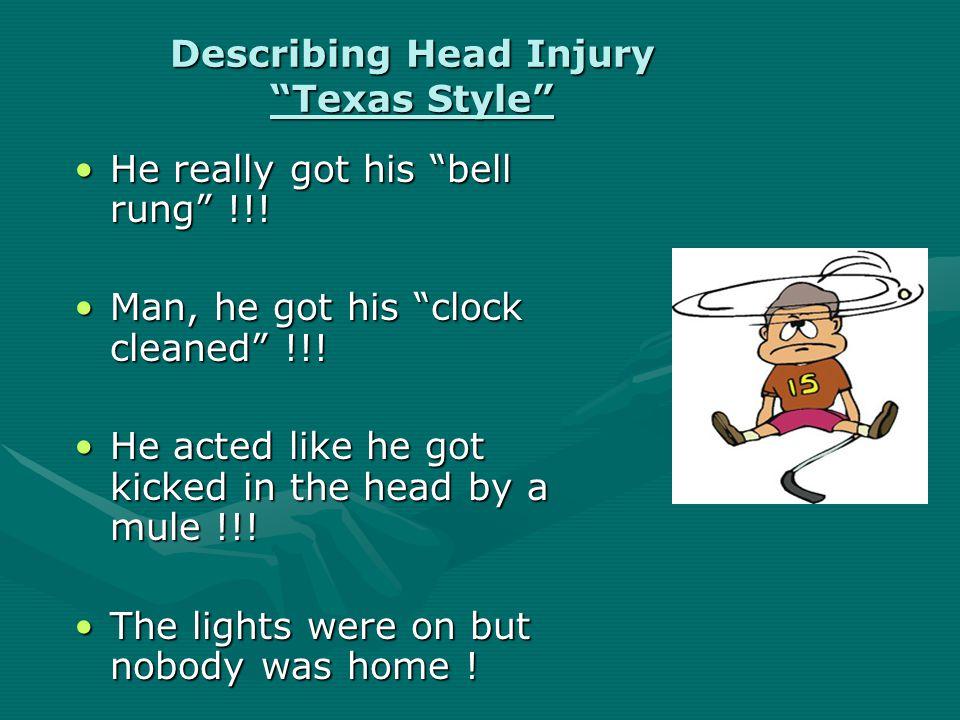 Describing Head Injury Texas Style He really got his bell rung !!!He really got his bell rung !!.