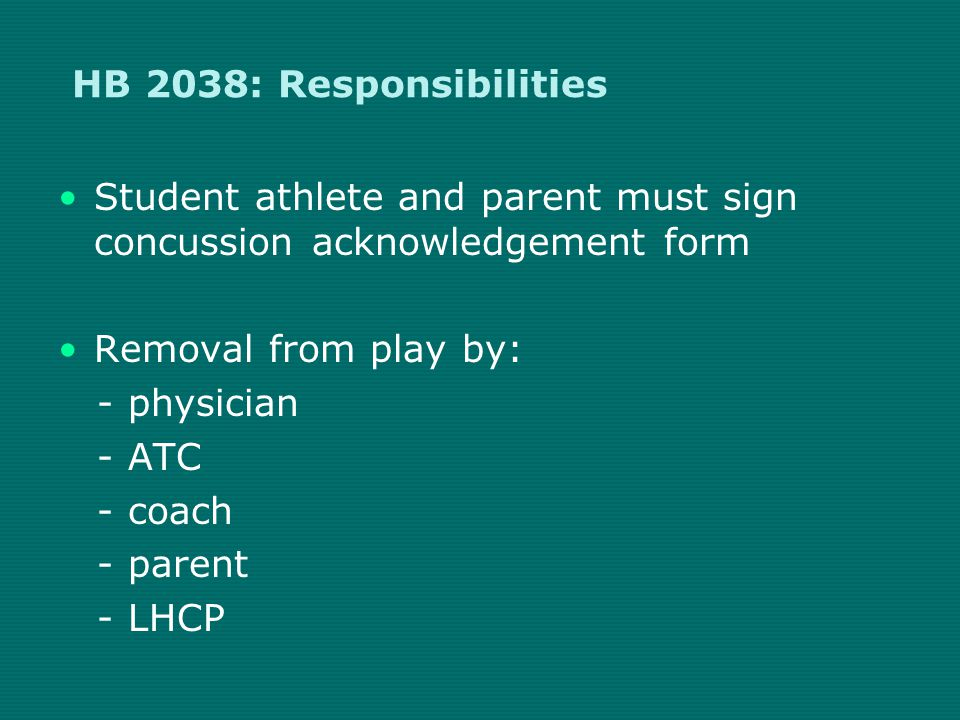 HB 2038: Concussion Oversight Team* Physician Athletic Trainer Advanced Practice Nurse Physicians Assistant Neuropsychologist * Must attain training in concussion recognition and management