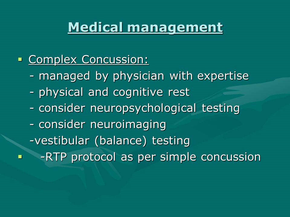 Medical Management  Simple Concussion: - physical and cognitive rest - physical and cognitive rest - light aerobic exercise; no weights - light aerobic exercise; no weights - sport specific exercise; PRE - sport specific exercise; PRE - non-contact drills - non-contact drills - full contact - full contact - RTP - RTP