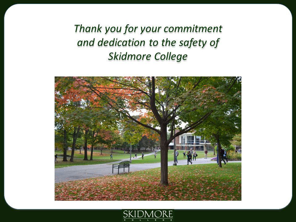 Thank you for your commitment and dedication to the safety of Skidmore College Thank you for your commitment and dedication to the safety of Skidmore College