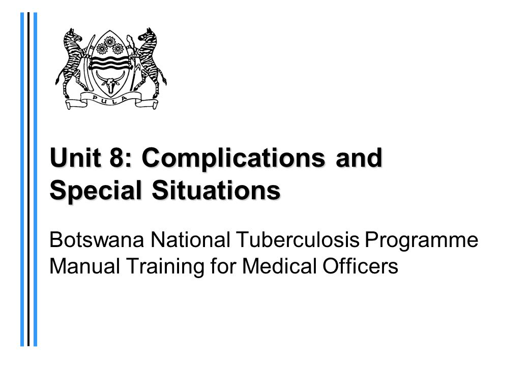 Slide 8-2Unit 8: Complications and Special Situations Objectives At the end of this unit, participants will be able to: Manage Category I, II, and second-line therapy in special situations: Peripheral neuropathy Psychiatric illness and MDR Paradoxical reactions Pregnancy Breastfeeding Rash Liver disease Kidney Disease