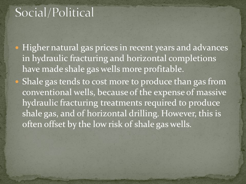 Higher natural gas prices in recent years and advances in hydraulic fracturing and horizontal completions have made shale gas wells more profitable.