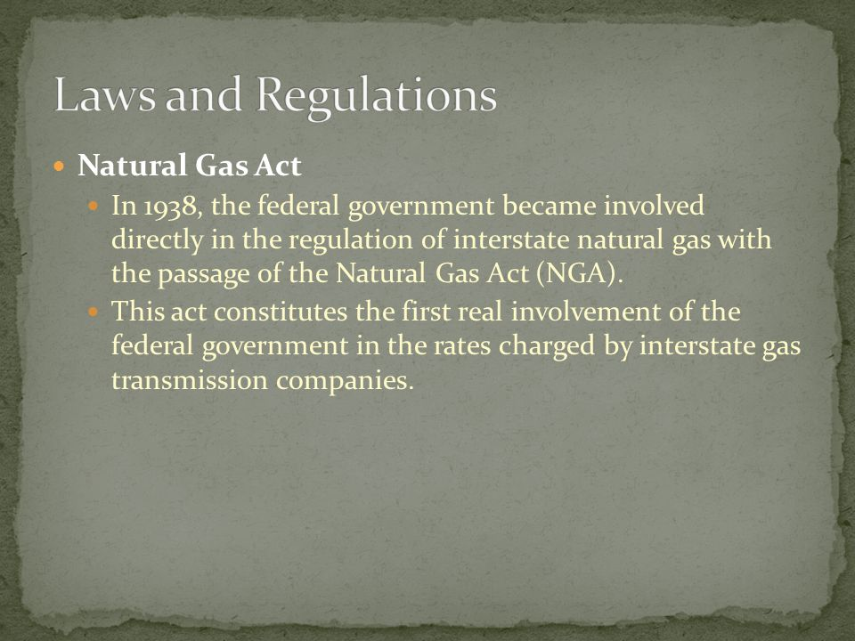 Natural Gas Act In 1938, the federal government became involved directly in the regulation of interstate natural gas with the passage of the Natural Gas Act (NGA).