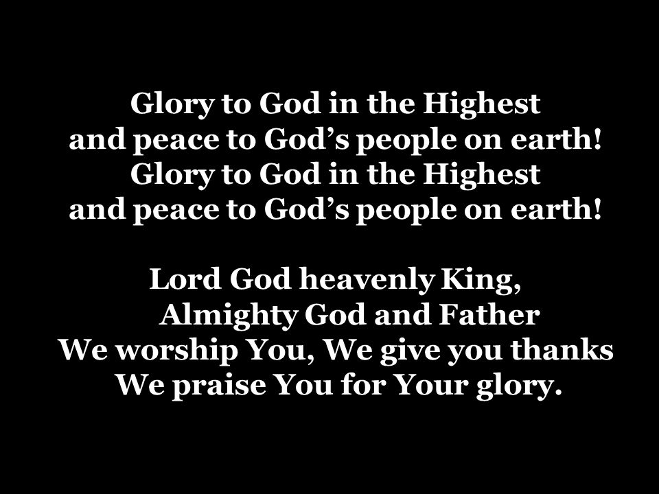 Glory to God in the Highest and peace to God's people on earth! Glory to God in the Highest and peace to God's people on earth! Lord God heavenly King