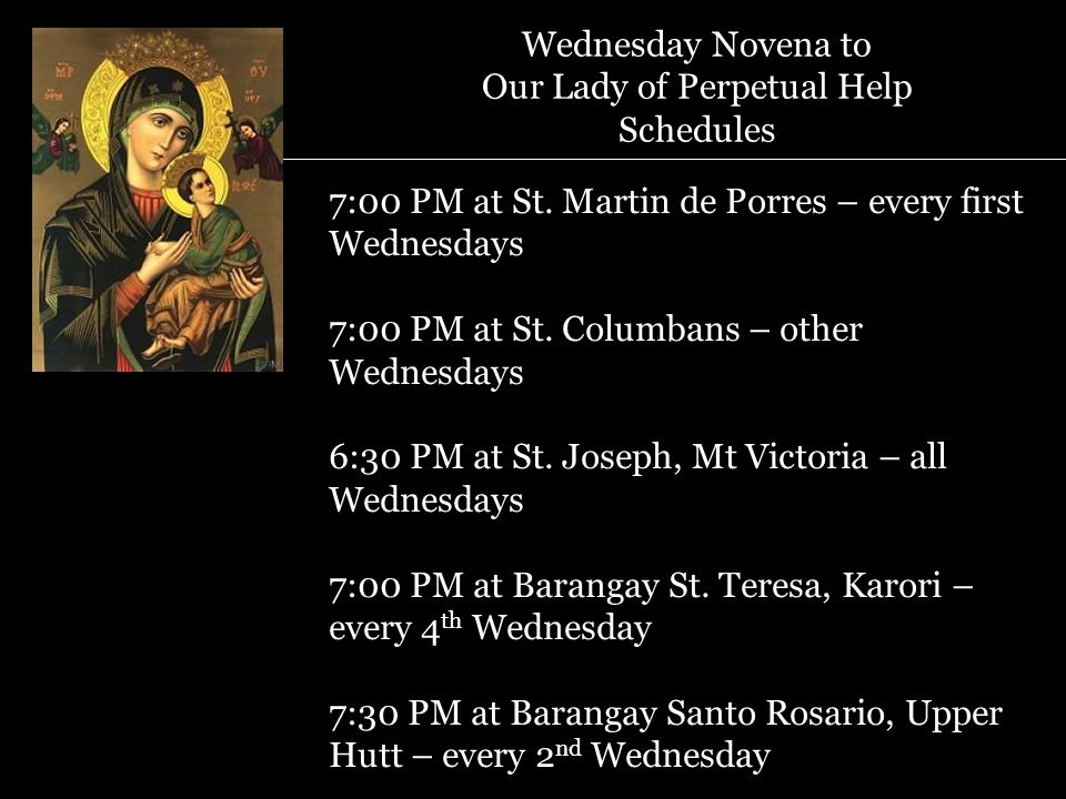 Wednesday Novena to Our Lady of Perpetual Help Schedules 7:00 PM at St. Martin de Porres – every first Wednesdays 7:00 PM at St. Columbans – other Wed