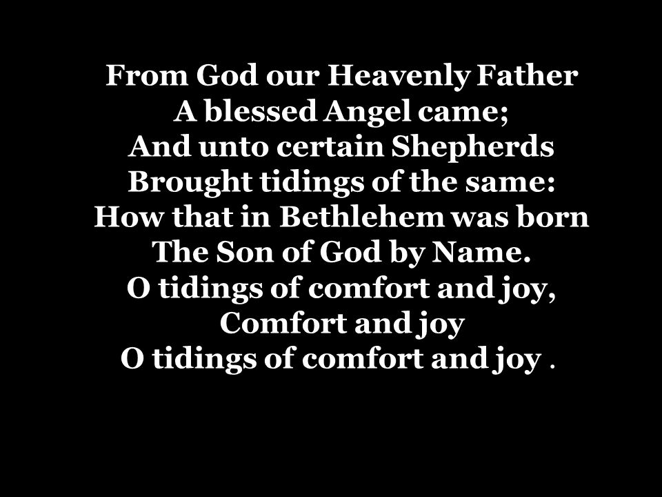 From God our Heavenly Father A blessed Angel came; And unto certain Shepherds Brought tidings of the same: How that in Bethlehem was born The Son of G