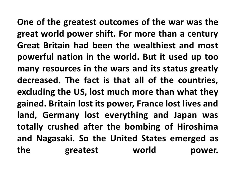 One of the greatest outcomes of the war was the great world power shift.