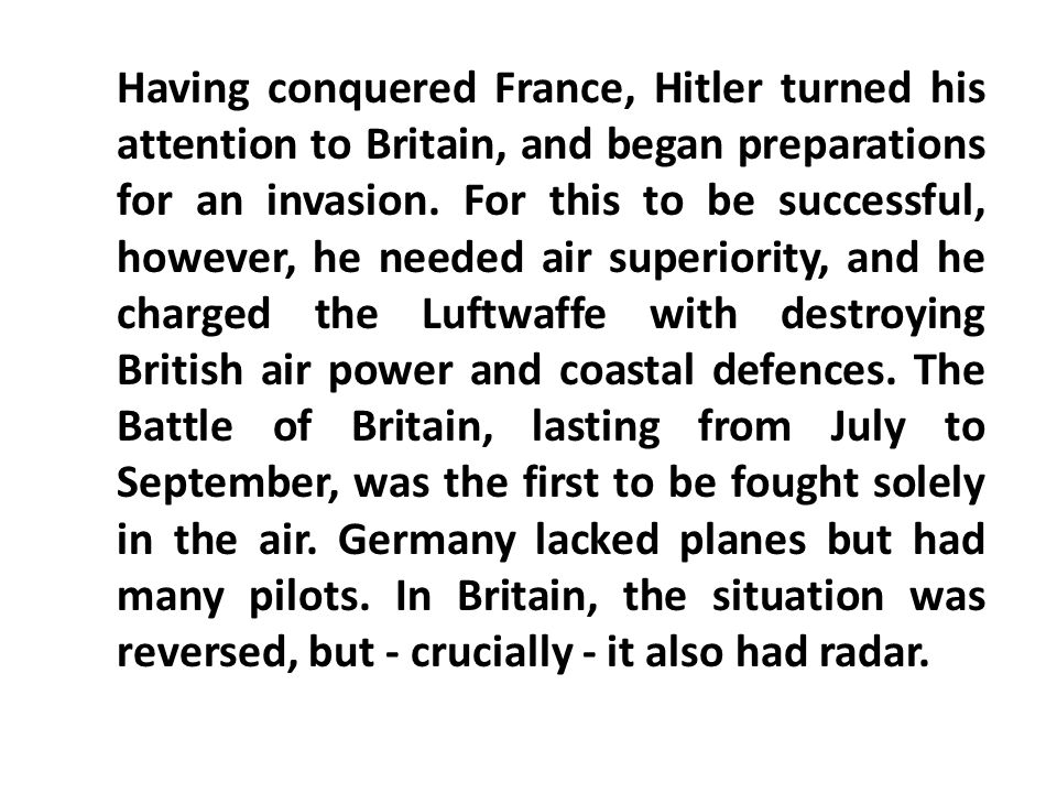 Having conquered France, Hitler turned his attention to Britain, and began preparations for an invasion.