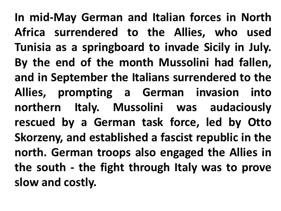 In mid-May German and Italian forces in North Africa surrendered to the Allies, who used Tunisia as a springboard to invade Sicily in July.