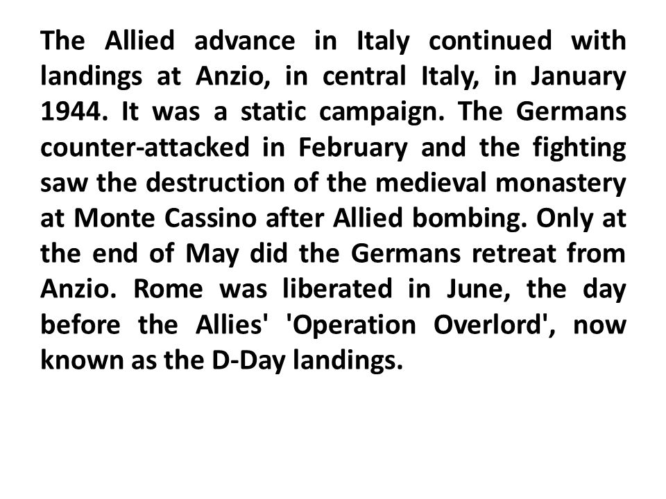 The Allied advance in Italy continued with landings at Anzio, in central Italy, in January 1944.