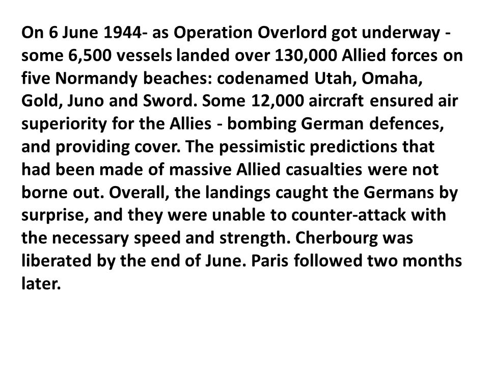 On 6 June 1944- as Operation Overlord got underway - some 6,500 vessels landed over 130,000 Allied forces on five Normandy beaches: codenamed Utah, Omaha, Gold, Juno and Sword.