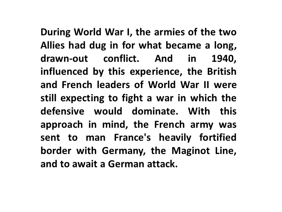 During World War I, the armies of the two Allies had dug in for what became a long, drawn-out conflict.