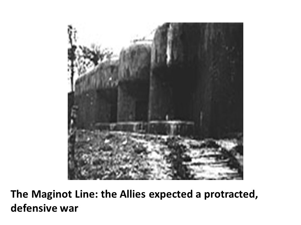 The Maginot Line: the Allies expected a protracted, defensive war