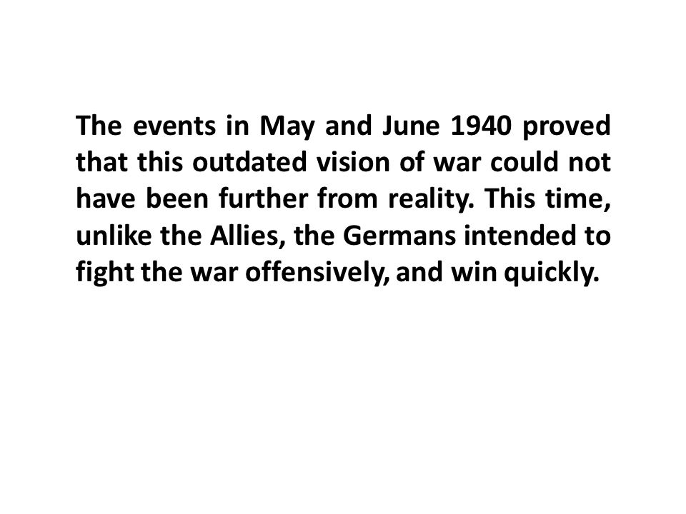 The events in May and June 1940 proved that this outdated vision of war could not have been further from reality.
