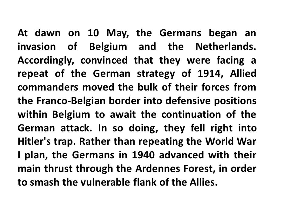 At dawn on 10 May, the Germans began an invasion of Belgium and the Netherlands.