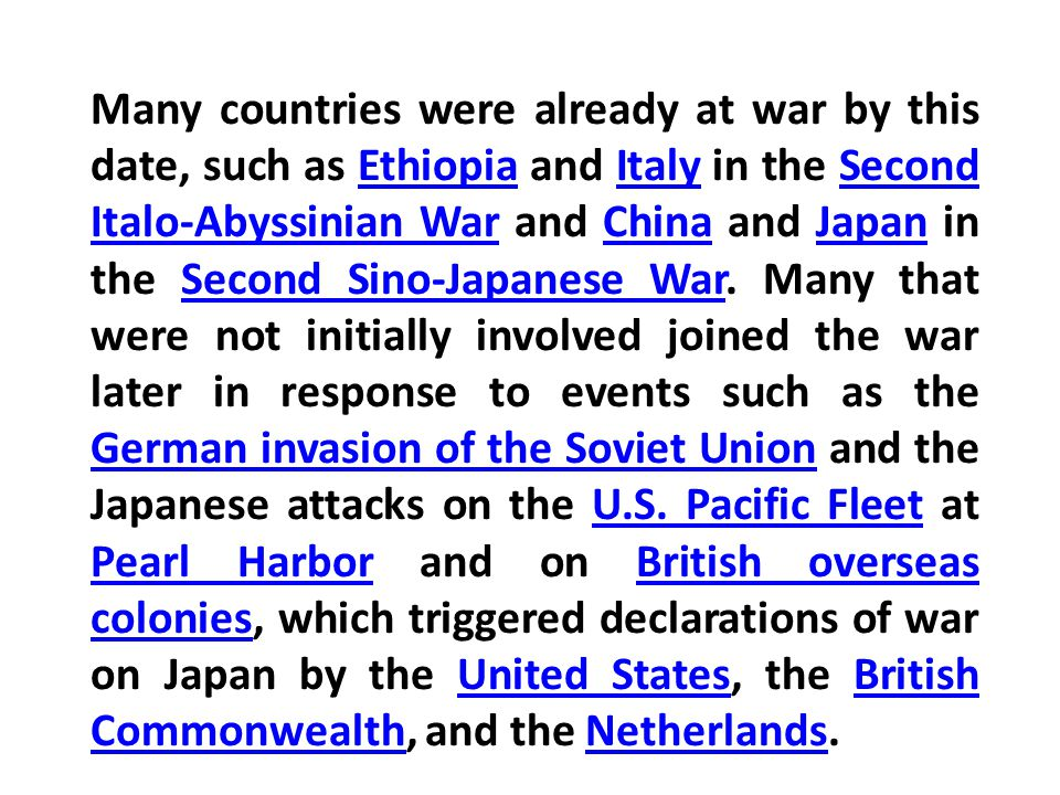 Many countries were already at war by this date, such as Ethiopia and Italy in the Second Italo-Abyssinian War and China and Japan in the Second Sino-Japanese War.