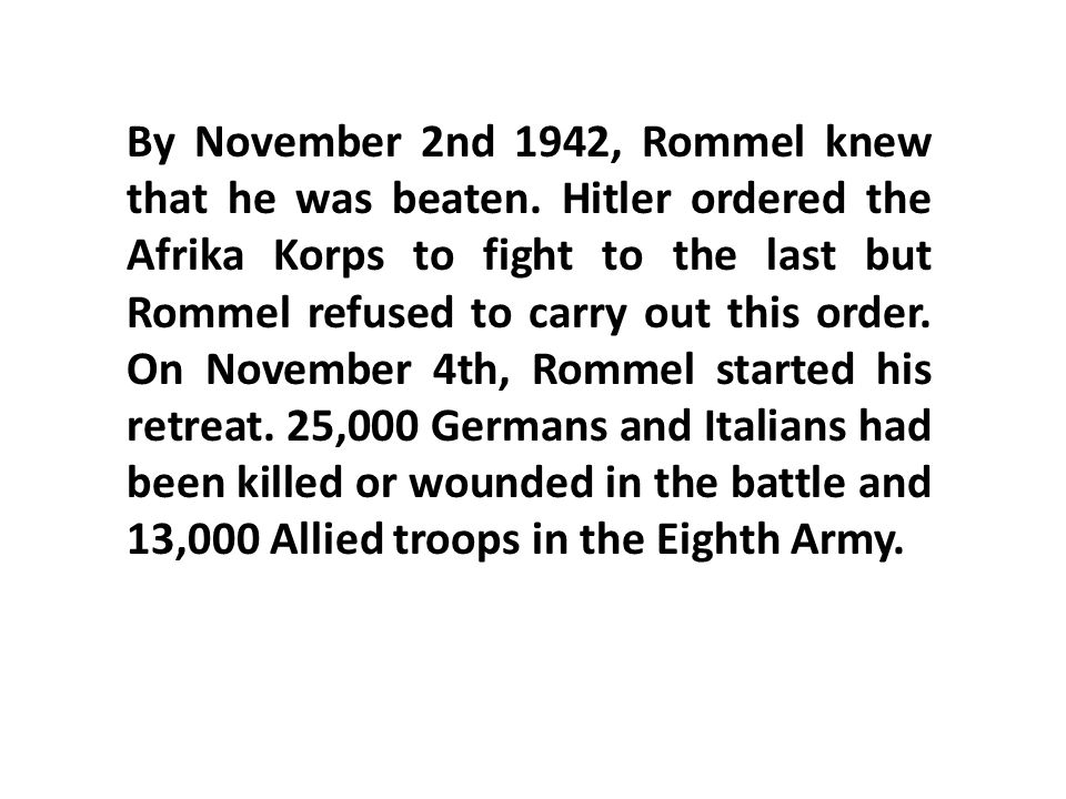 By November 2nd 1942, Rommel knew that he was beaten.