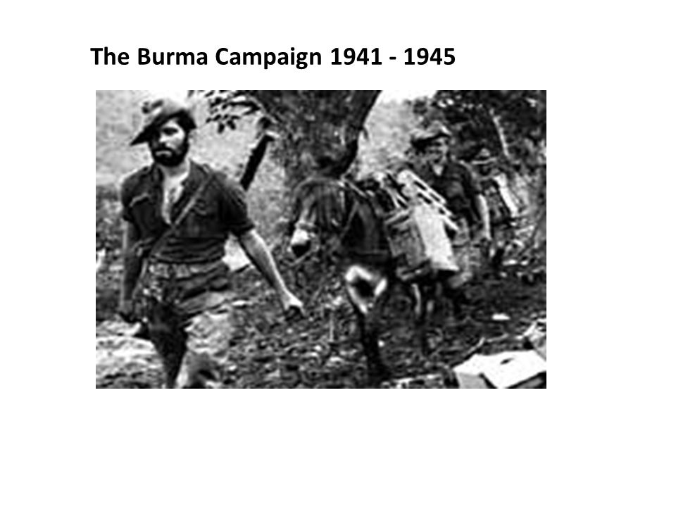 The Burma Campaign 1941 - 1945