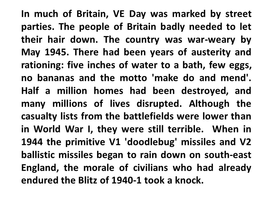 In much of Britain, VE Day was marked by street parties.