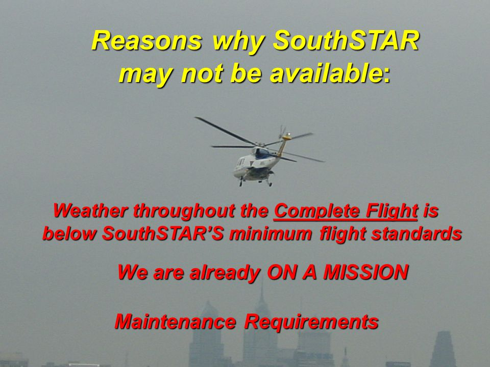 We are already ON A MISSION We are already ON A MISSION Reasons why SouthSTAR may not be available: Weather throughout the Complete Flight is below So