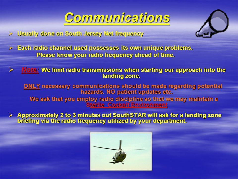 Communications  Usually done on South Jersey Net frequency  Each radio channel used possesses its own unique problems. Please know your radio freque