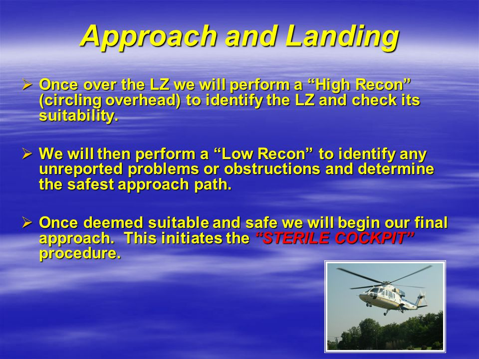 """Approach and Landing  Once over the LZ we will perform a """"High Recon"""" (circling overhead) to identify the LZ and check its suitability.  We will the"""