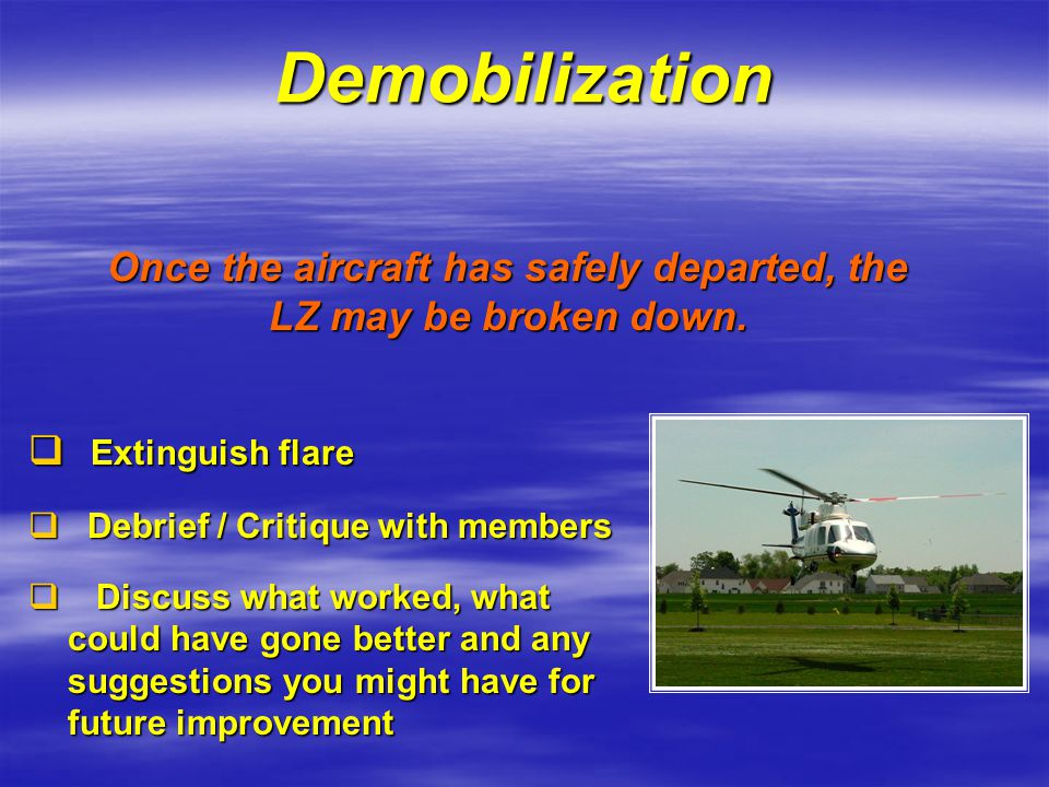 Demobilization  Extinguish flare  Debrief / Critique with members  Discuss what worked, what could have gone better and any suggestions you might h