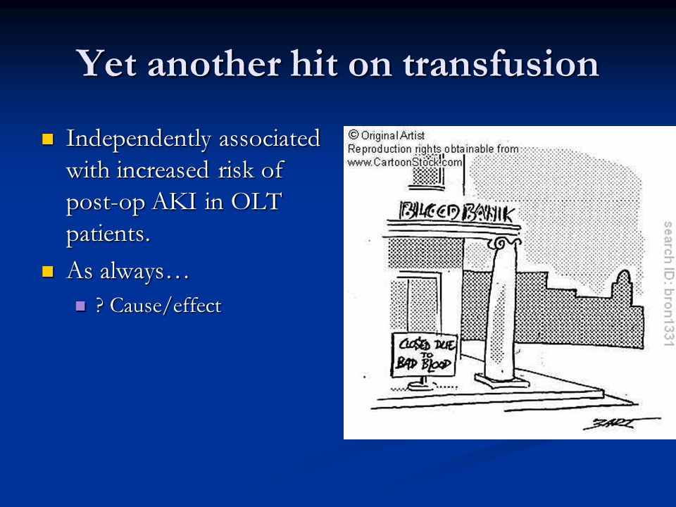 Yet another hit on transfusion Independently associated with increased risk of post-op AKI in OLT patients.