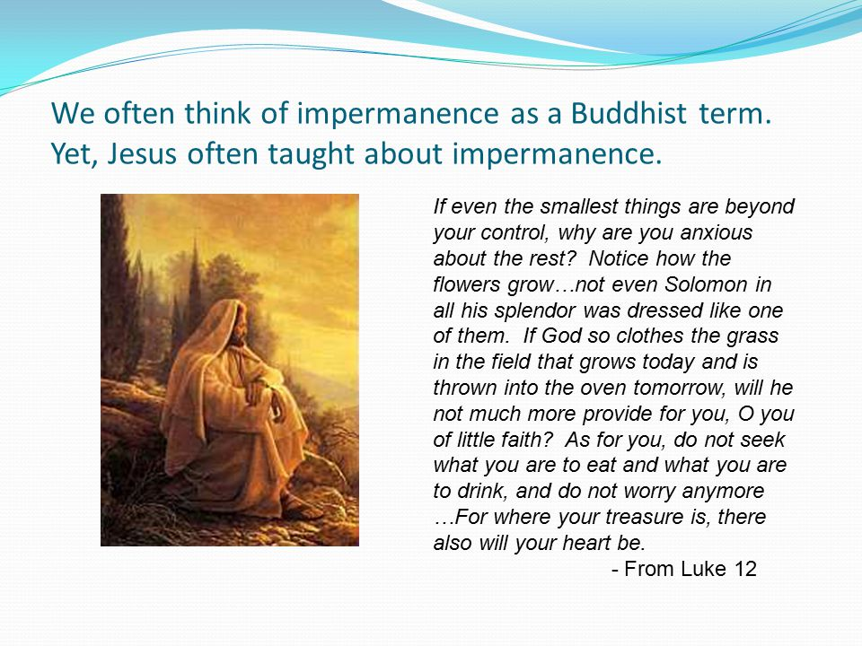 We often think of impermanence as a Buddhist term.