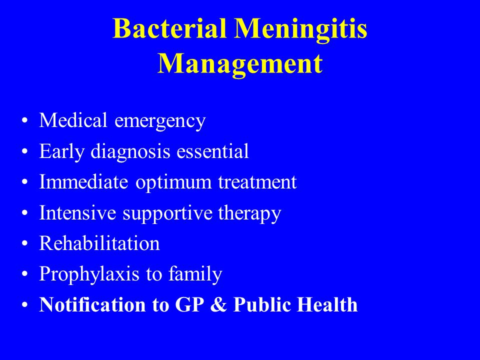 Bacterial Meningitis Management Medical emergency Early diagnosis essential Immediate optimum treatment Intensive supportive therapy Rehabilitation Pr
