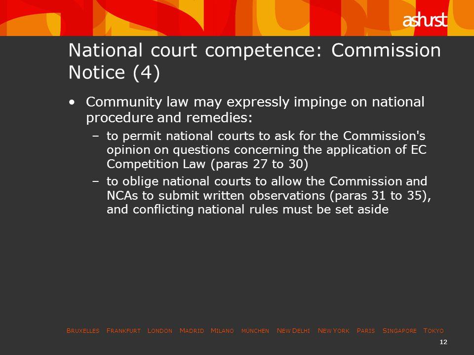 B RUXELLES F RANKFURT L ONDON M ADRID M ILANO MÜNCHEN N EW D ELHI N EW Y ORK P ARIS S INGAPORE T OKYO 12 National court competence: Commission Notice