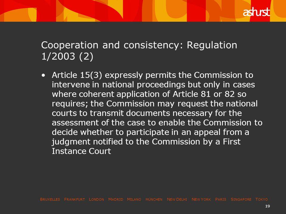 B RUXELLES F RANKFURT L ONDON M ADRID M ILANO MÜNCHEN N EW D ELHI N EW Y ORK P ARIS S INGAPORE T OKYO 19 Cooperation and consistency: Regulation 1/200