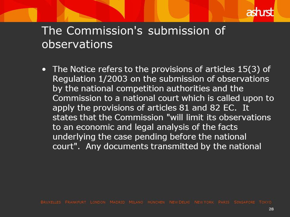 B RUXELLES F RANKFURT L ONDON M ADRID M ILANO MÜNCHEN N EW D ELHI N EW Y ORK P ARIS S INGAPORE T OKYO 29 The Commission s submission of observations (contd..)(2) court will only be used by the Commission for the preparation of its observations.