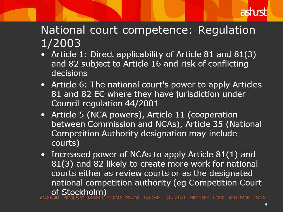 B RUXELLES F RANKFURT L ONDON M ADRID M ILANO MÜNCHEN N EW D ELHI N EW Y ORK P ARIS S INGAPORE T OKYO 4 National court competence: Regulation 1/2003 A