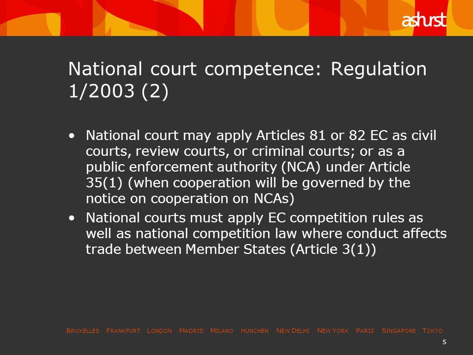 B RUXELLES F RANKFURT L ONDON M ADRID M ILANO MÜNCHEN N EW D ELHI N EW Y ORK P ARIS S INGAPORE T OKYO 5 National court competence: Regulation 1/2003 (