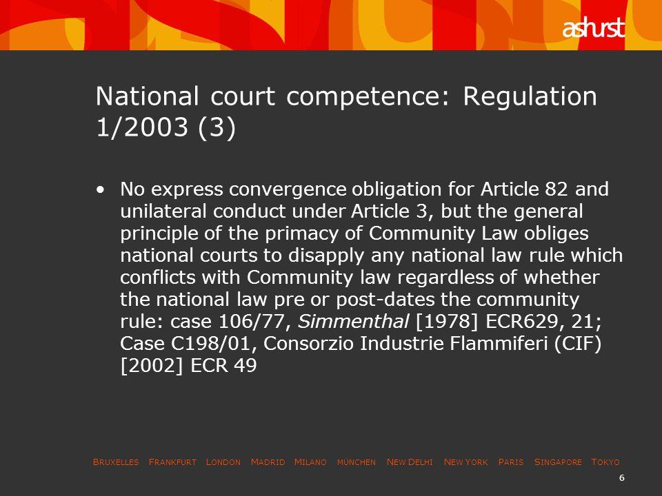 B RUXELLES F RANKFURT L ONDON M ADRID M ILANO MÜNCHEN N EW D ELHI N EW Y ORK P ARIS S INGAPORE T OKYO 6 National court competence: Regulation 1/2003 (
