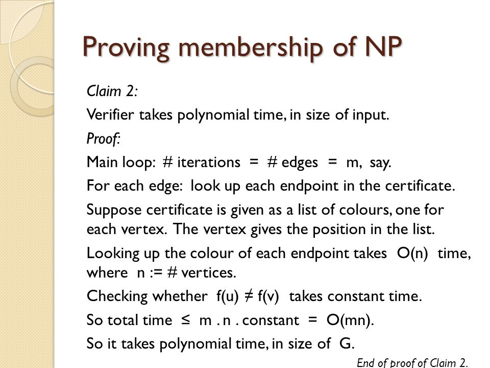 Proving membership of NP Claim 2: Verifier takes polynomial time, in size of input.