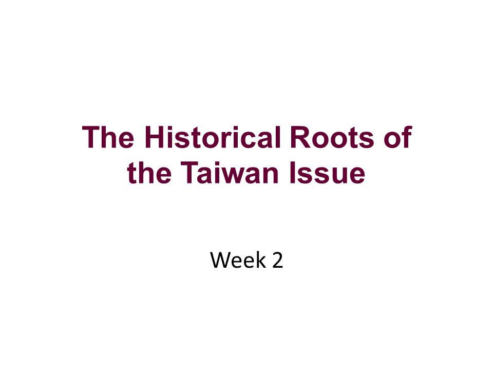 Week 2: Teaching Outline Taiwan's Complex History Taiwan's Return to China (1945) Impact of the Korean War on Taiwan